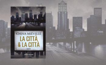 La città e la città - China Mieville - Recensione - Anteprima