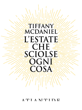 La copertina del romanzo L'estate che sciolse ogni cosa di Tiffany McDaniel, edito da Atlantide Edizioni