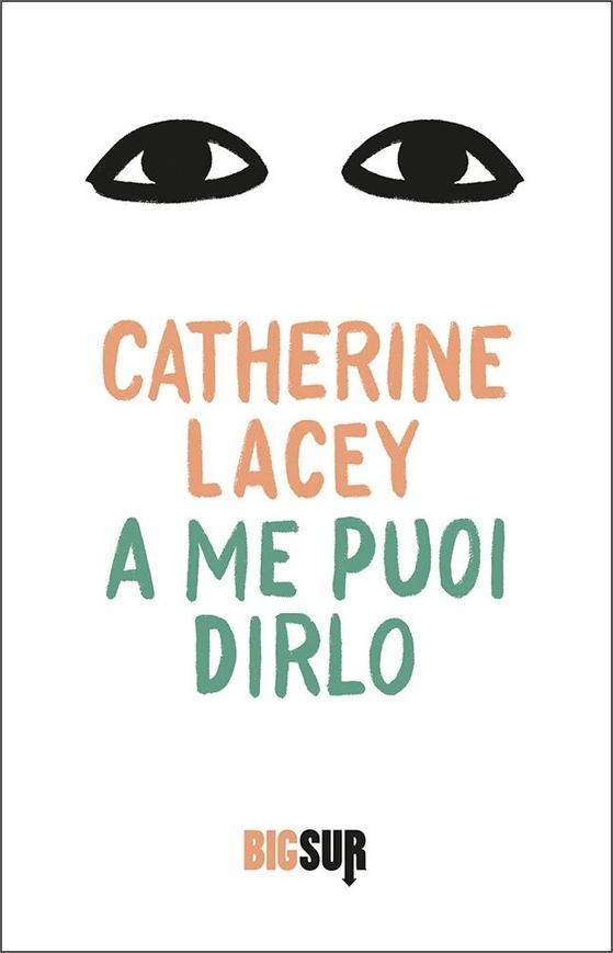 A me puoi dirlo - Catherine Lacey - Libri Gennaio 2020