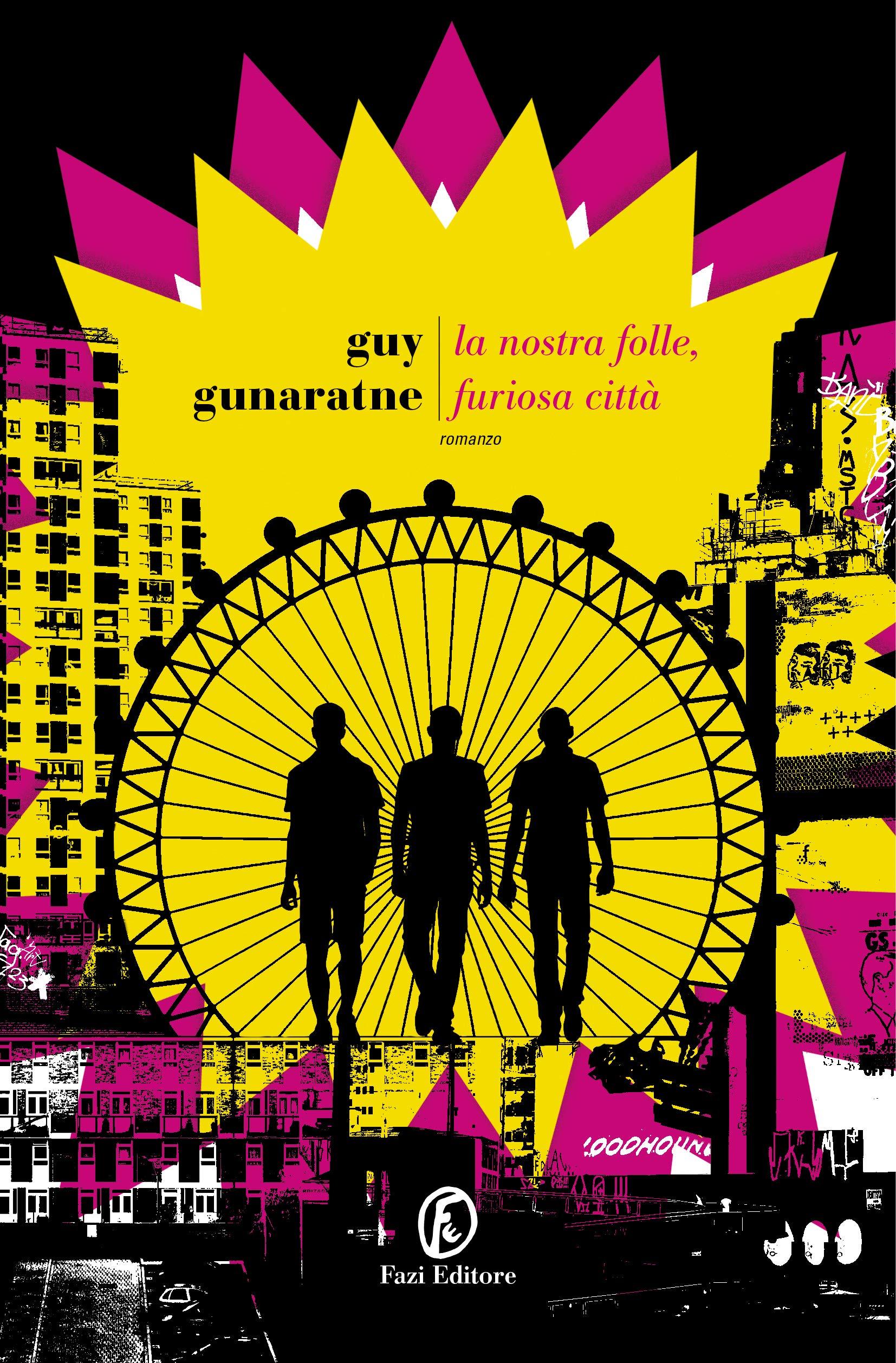 La nostra folle, furiosa città - Guy Gunaratne